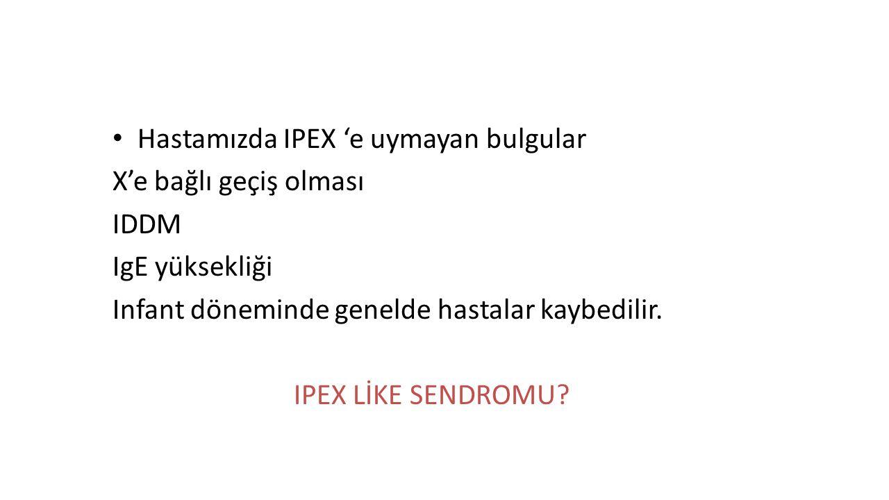 Hastamızda IPEX 'e uymayan bulgular