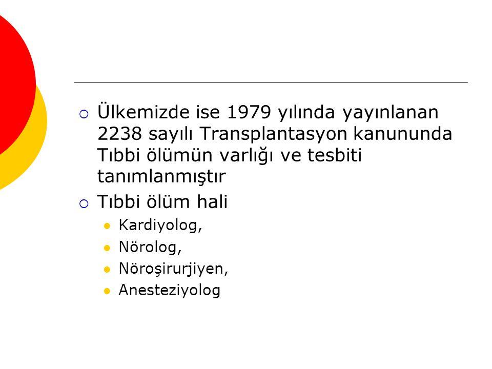 Ülkemizde ise 1979 yılında yayınlanan 2238 sayılı Transplantasyon kanununda Tıbbi ölümün varlığı ve tesbiti tanımlanmıştır
