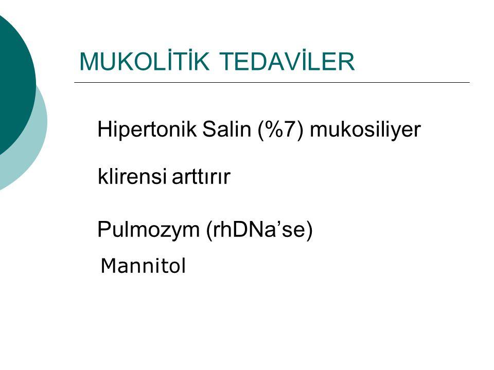MUKOLİTİK TEDAVİLER Hipertonik Salin (%7) mukosiliyer klirensi arttırır.