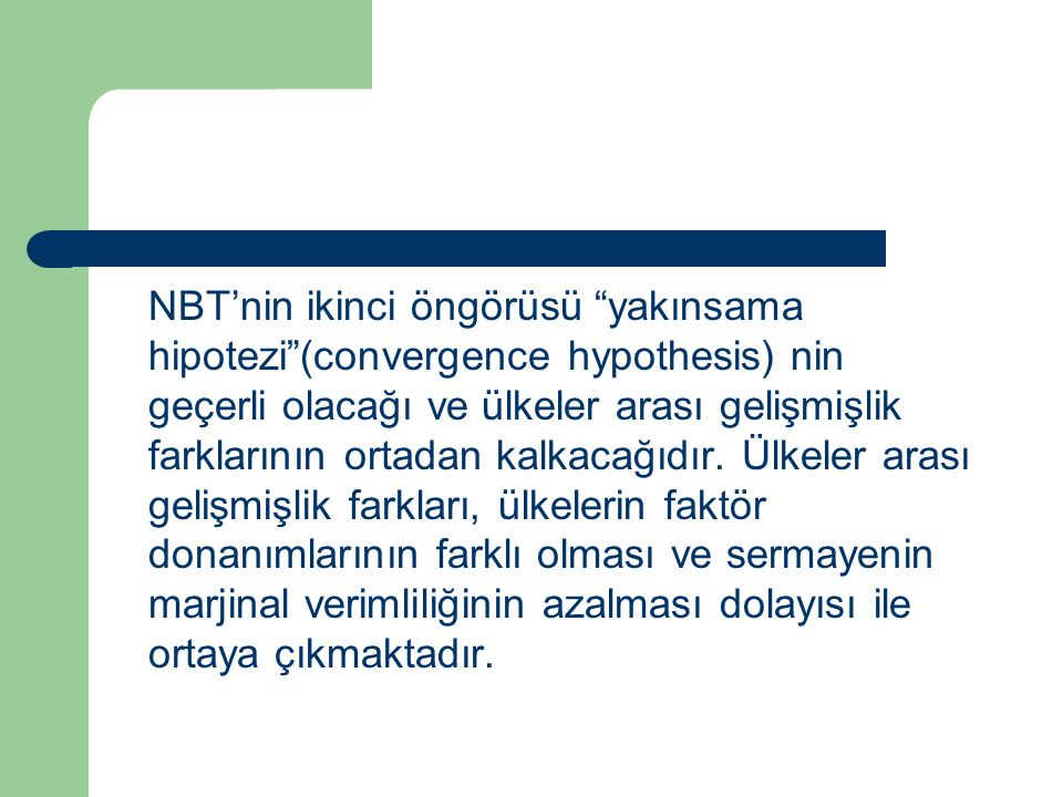 NBT'nin ikinci öngörüsü yakınsama hipotezi (convergence hypothesis) nin geçerli olacağı ve ülkeler arası gelişmişlik farklarının ortadan kalkacağıdır.