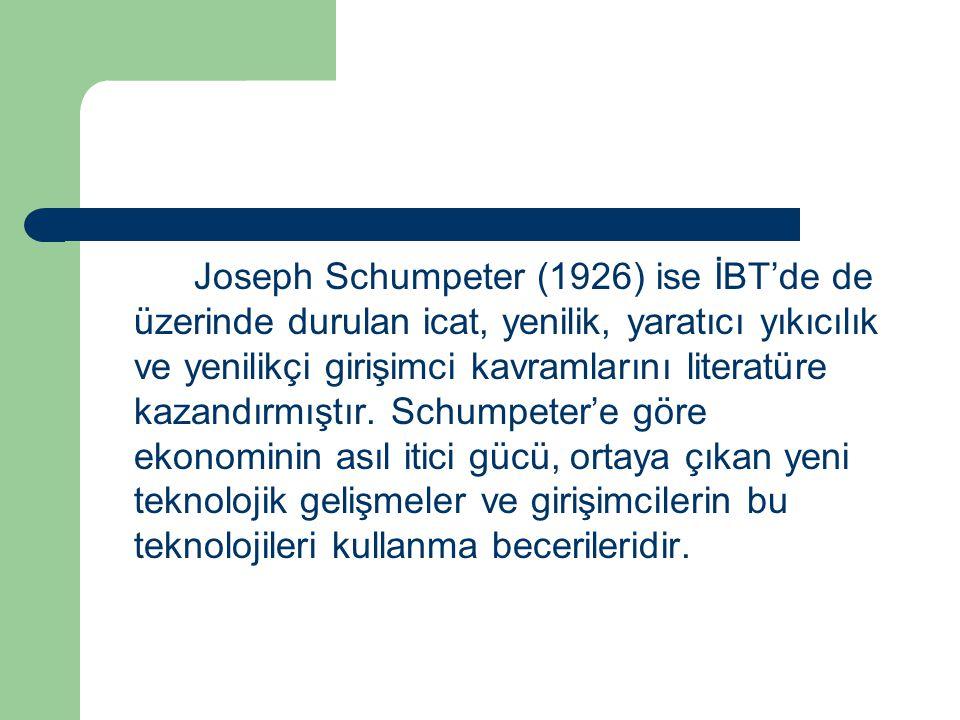 Joseph Schumpeter (1926) ise İBT'de de üzerinde durulan icat, yenilik, yaratıcı yıkıcılık ve yenilikçi girişimci kavramlarını literatüre kazandırmıştır.