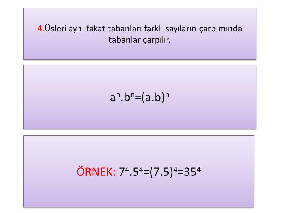 an.bn=(a.b)n ÖRNEK: 74.54=(7.5)4=354