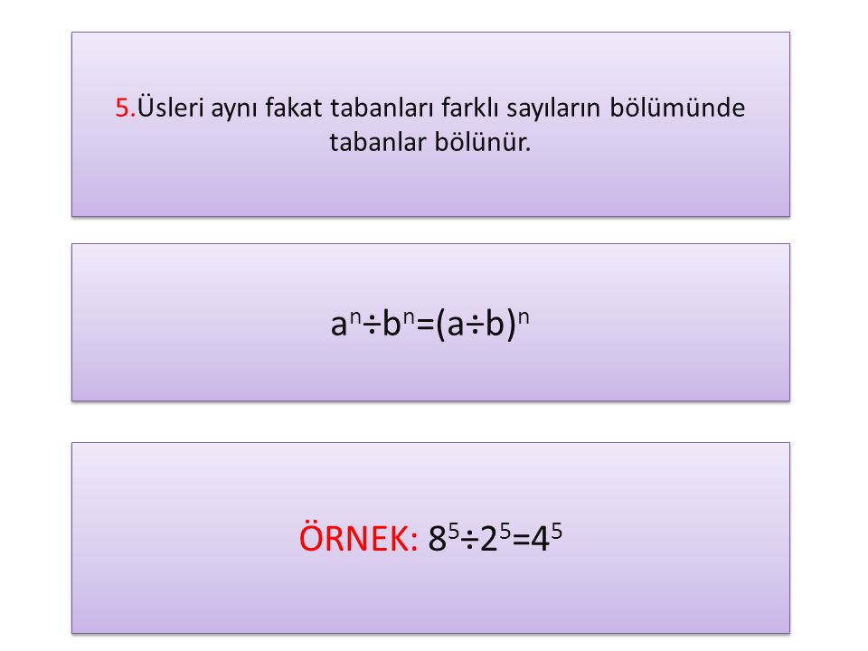 an÷bn=(a÷b)n ÖRNEK: 85÷25=45