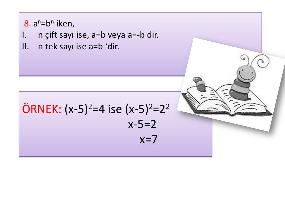 ÖRNEK: (x-5)2=4 ise (x-5)2=22 x-5=2 x=7 8. an=bn iken,