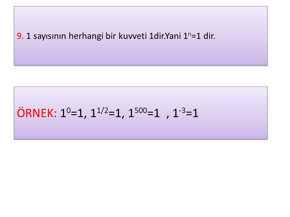 9. 1 sayısının herhangi bir kuvveti 1dir.Yani 1n=1 dir.