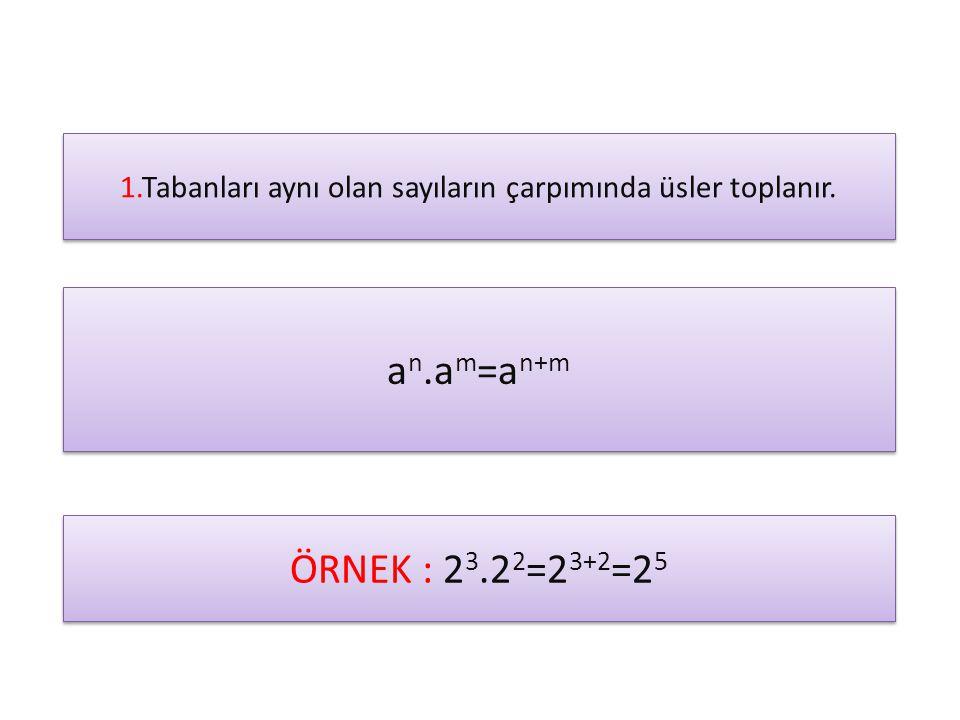 1.Tabanları aynı olan sayıların çarpımında üsler toplanır.