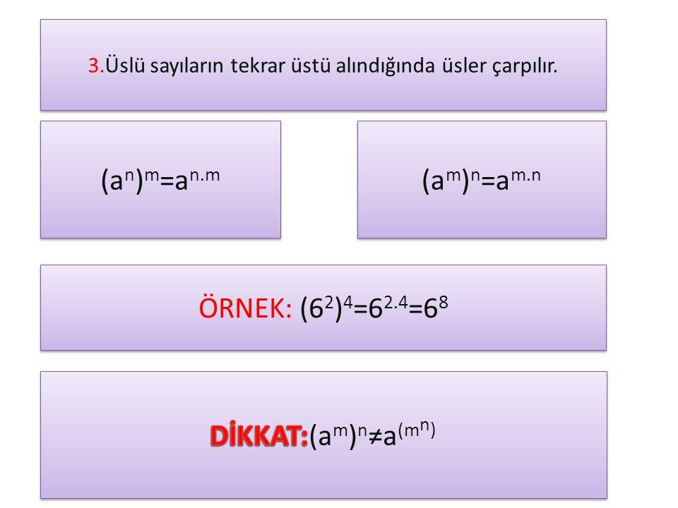 3.Üslü sayıların tekrar üstü alındığında üsler çarpılır.