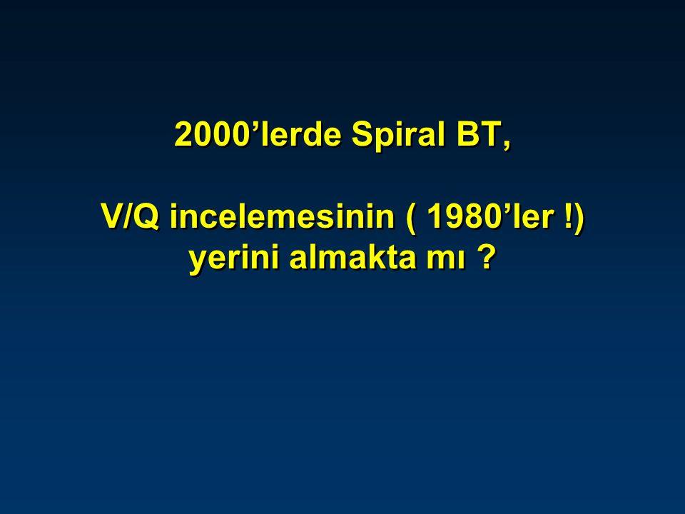2000'lerde Spiral BT, V/Q incelemesinin ( 1980'ler !) yerini almakta mı