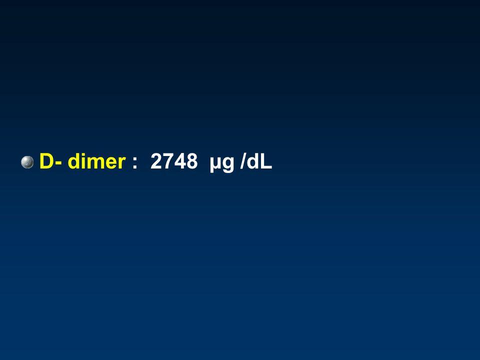 D- dimer : 2748 µg /dL