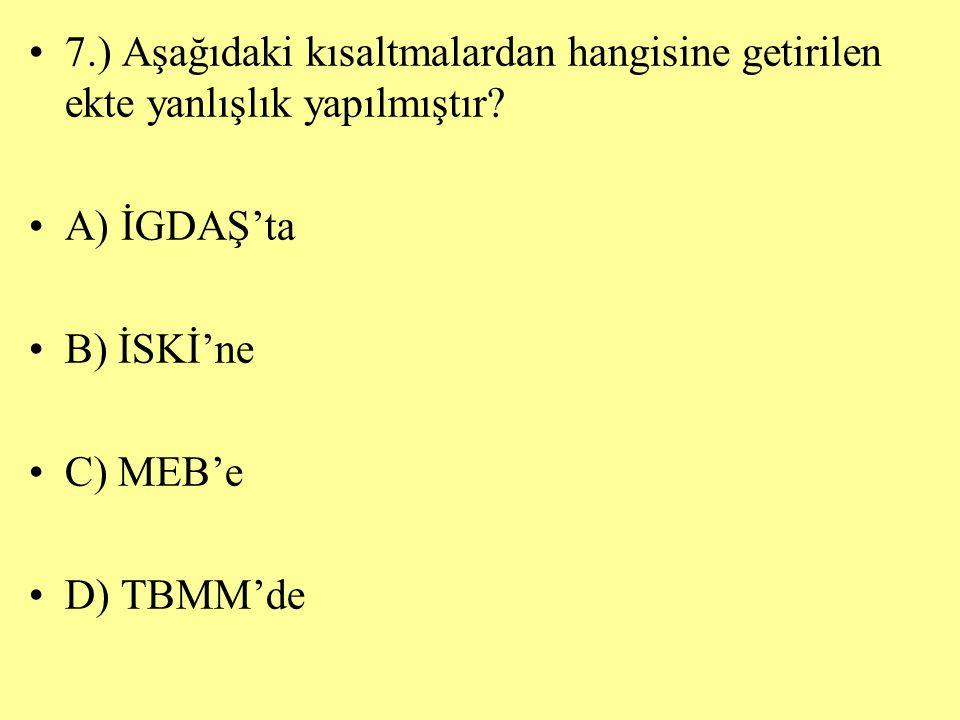 7.) Aşağıdaki kısaltmalardan hangisine getirilen ekte yanlışlık yapılmıştır