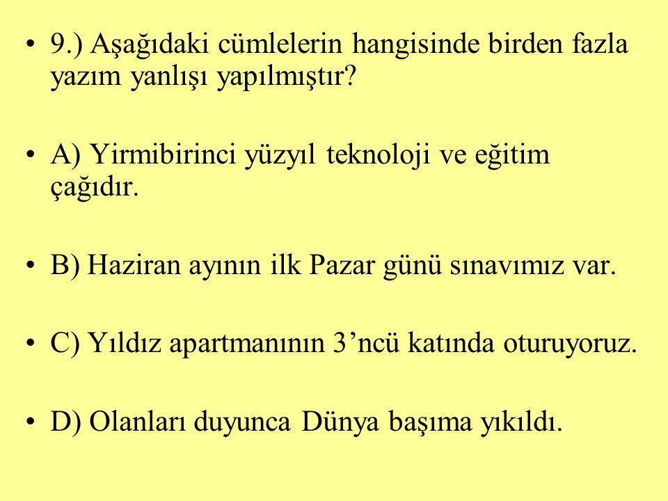 9.) Aşağıdaki cümlelerin hangisinde birden fazla yazım yanlışı yapılmıştır