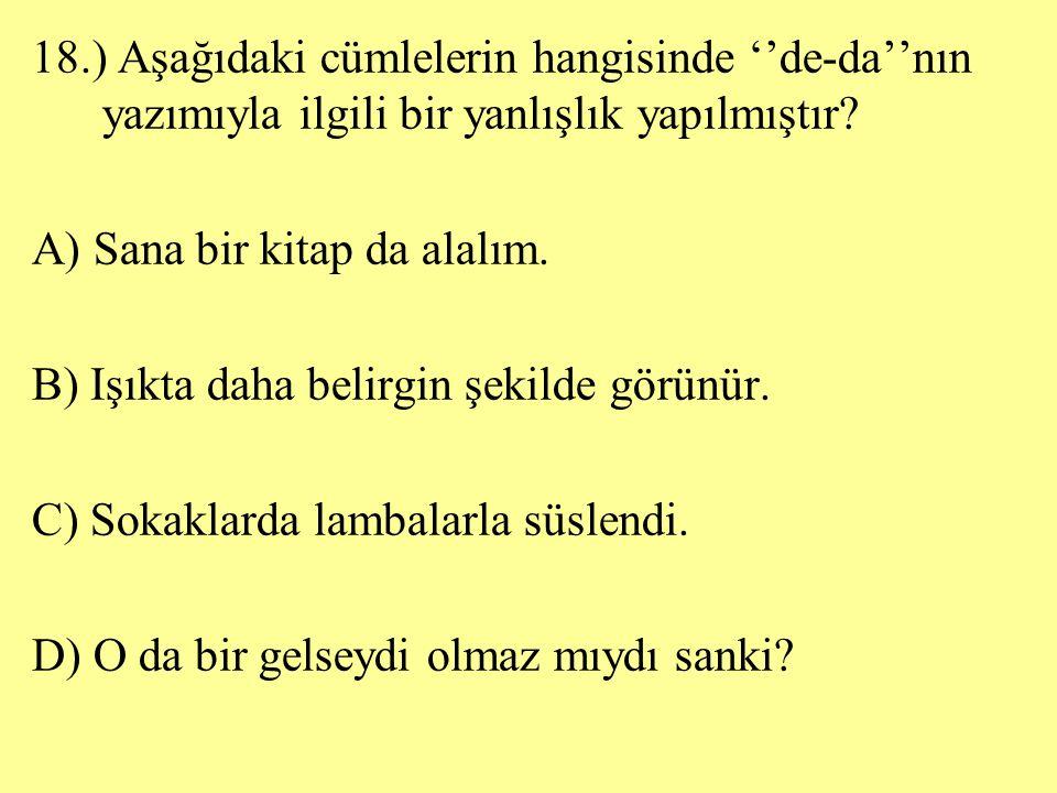 18.) Aşağıdaki cümlelerin hangisinde ''de-da''nın yazımıyla ilgili bir yanlışlık yapılmıştır