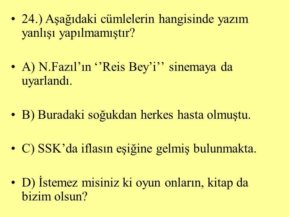 24.) Aşağıdaki cümlelerin hangisinde yazım yanlışı yapılmamıştır
