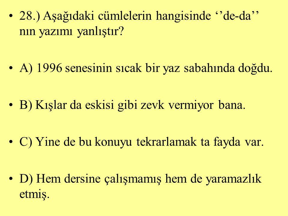 28.) Aşağıdaki cümlelerin hangisinde ''de-da'' nın yazımı yanlıştır