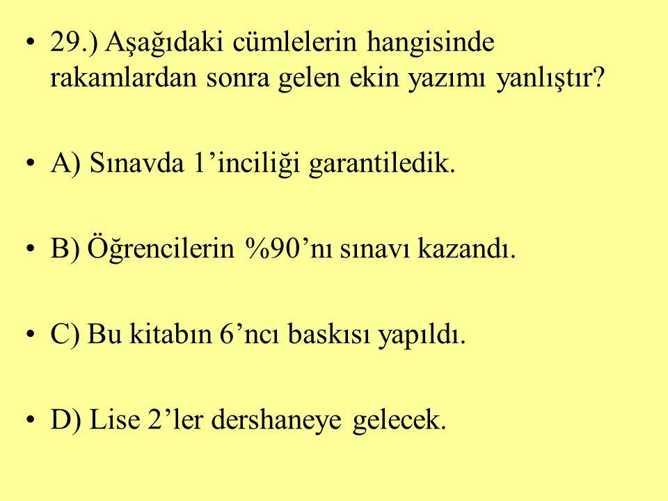 29.) Aşağıdaki cümlelerin hangisinde rakamlardan sonra gelen ekin yazımı yanlıştır