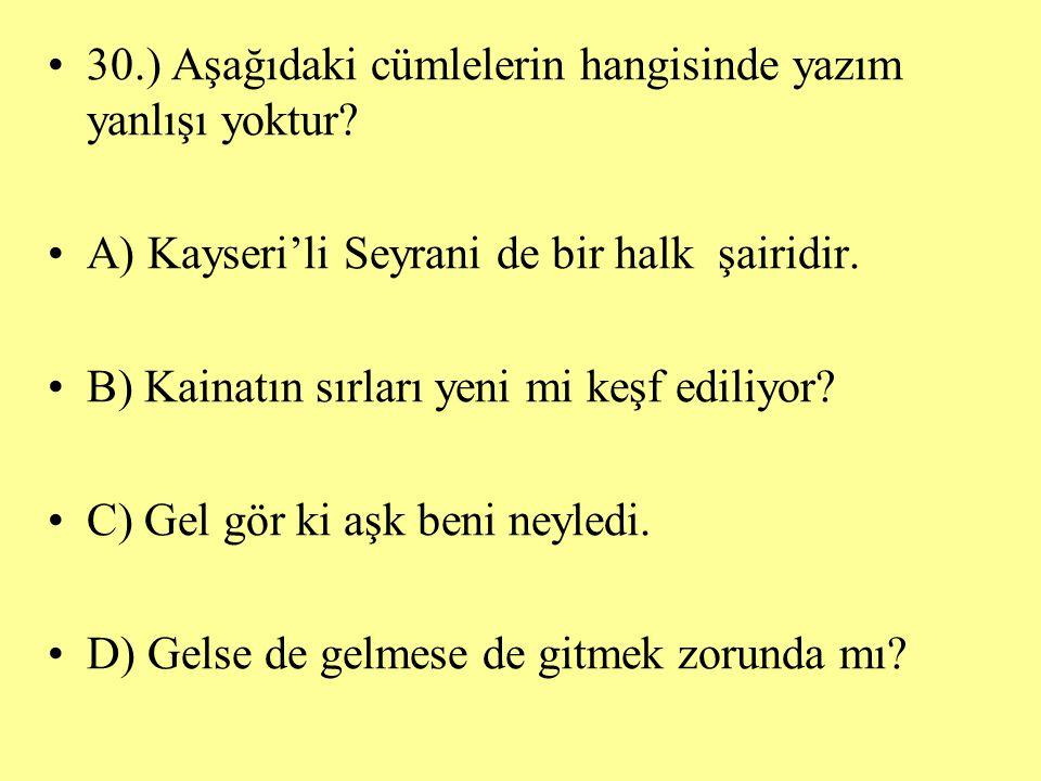 30.) Aşağıdaki cümlelerin hangisinde yazım yanlışı yoktur