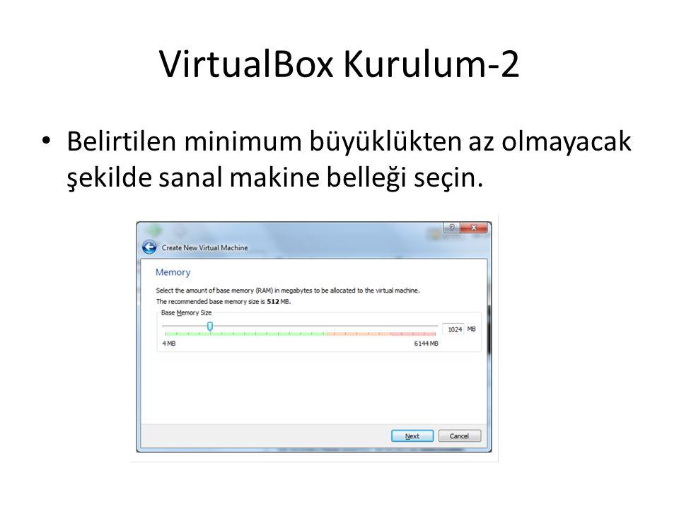VirtualBox Kurulum-2 Belirtilen minimum büyüklükten az olmayacak şekilde sanal makine belleği seçin.