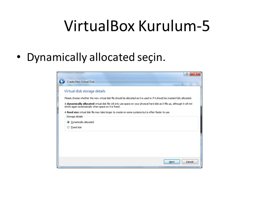 VirtualBox Kurulum-5 Dynamically allocated seçin.