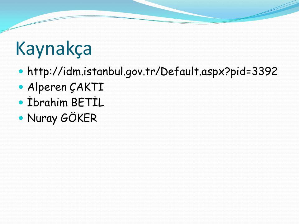 Kaynakça http://idm.istanbul.gov.tr/Default.aspx pid=3392