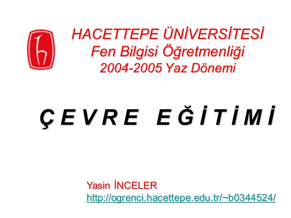 HACETTEPE ÜNİVERSİTESİ Fen Bilgisi Öğretmenliği 2004-2005 Yaz Dönemi