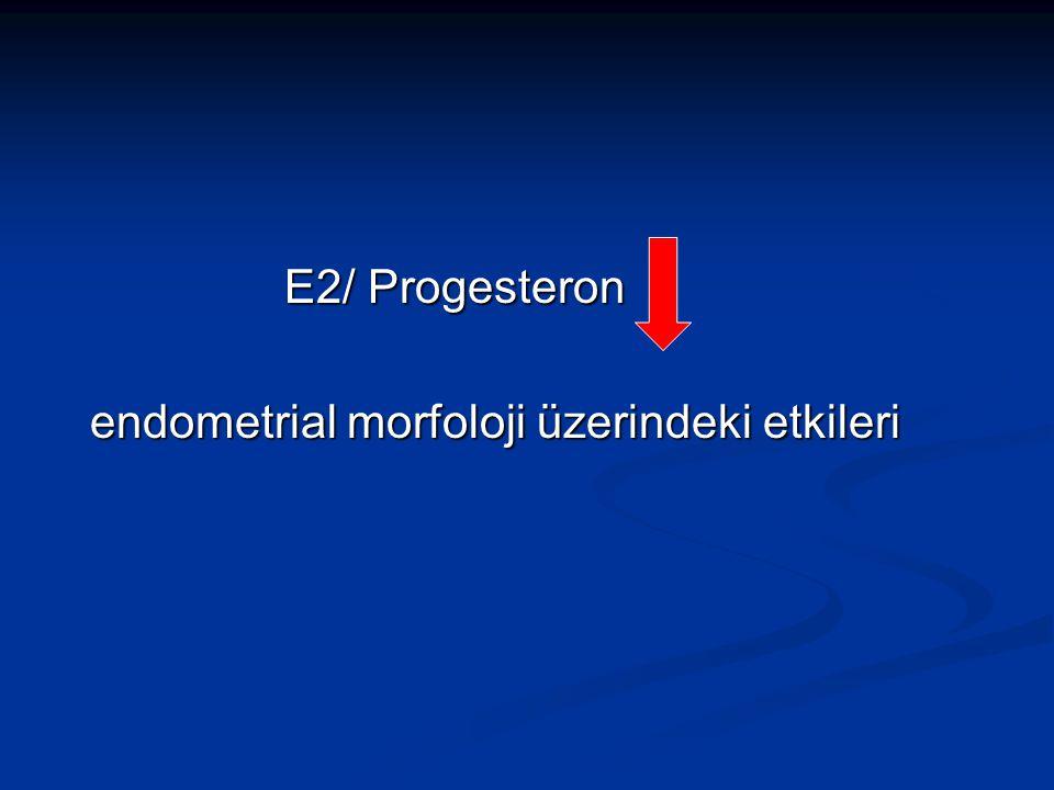 E2/ Progesteron endometrial morfoloji üzerindeki etkileri