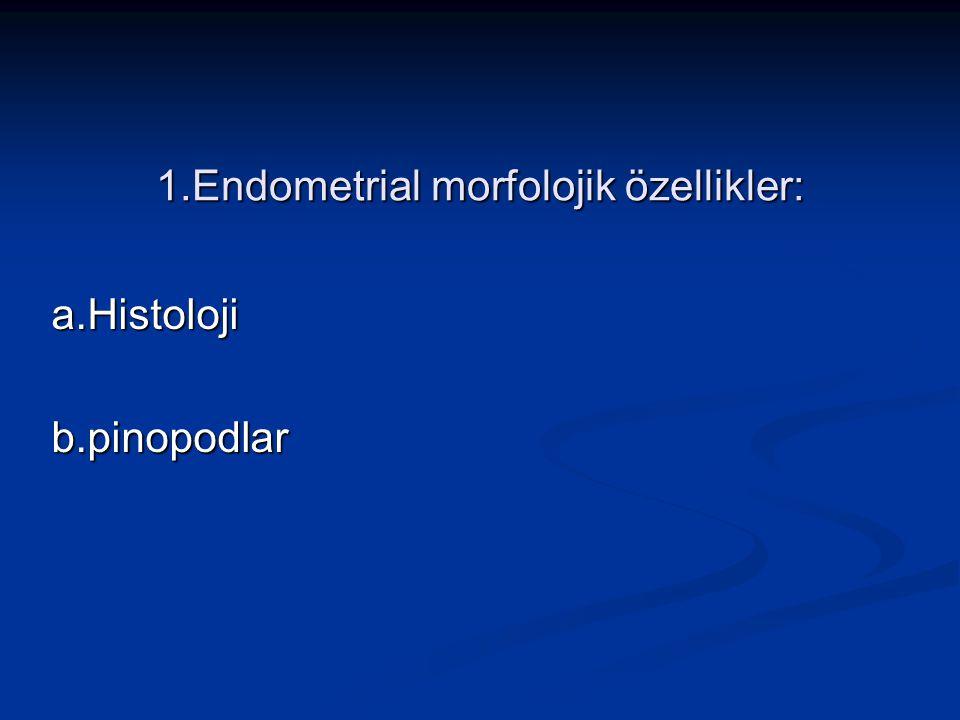 1.Endometrial morfolojik özellikler: