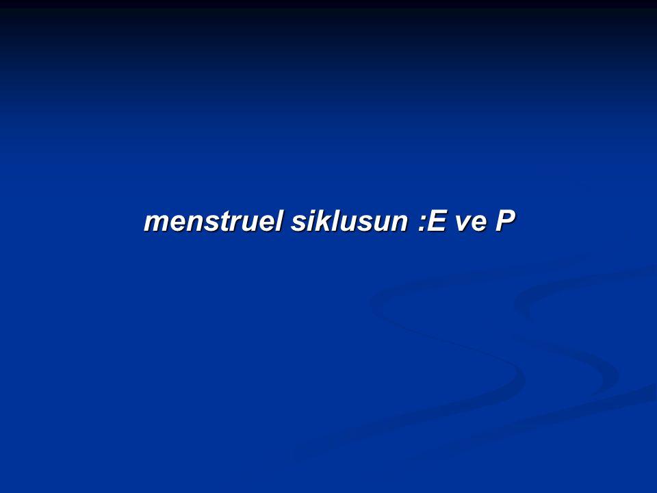 menstruel siklusun :E ve P