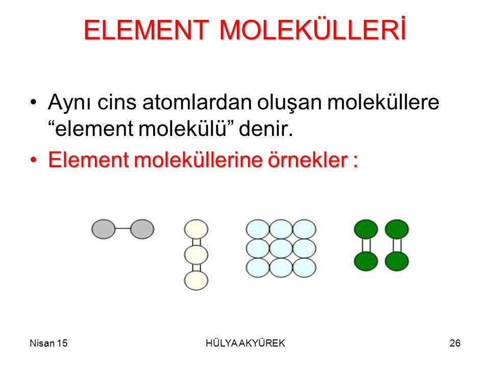 ELEMENT MOLEKÜLLERİ Aynı cins atomlardan oluşan moleküllere element molekülü denir. Element moleküllerine örnekler :
