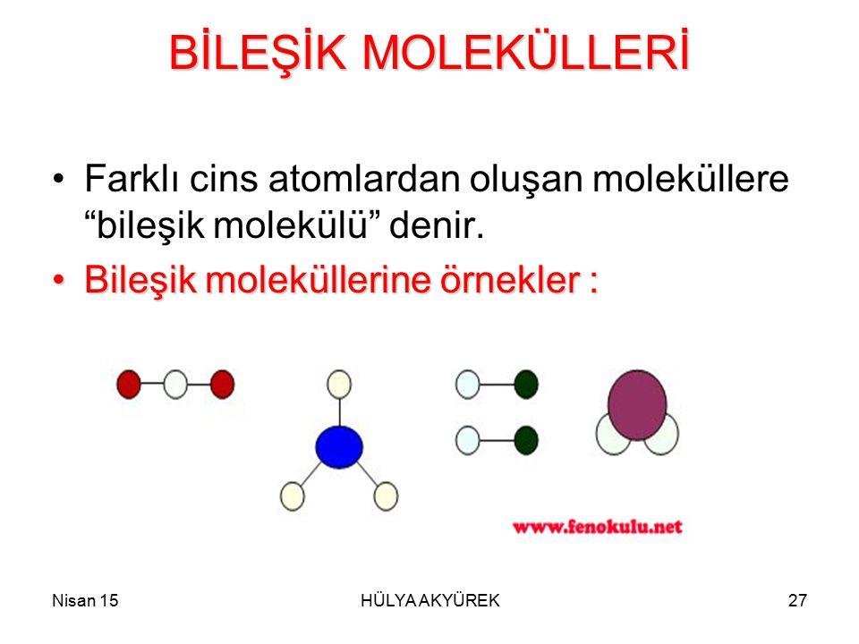 BİLEŞİK MOLEKÜLLERİ Farklı cins atomlardan oluşan moleküllere bileşik molekülü denir. Bileşik moleküllerine örnekler :