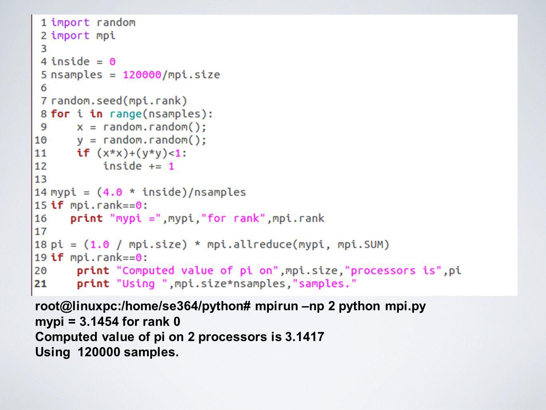 root@linuxpc:/home/se364/python# mpirun –np 2 python mpi.py