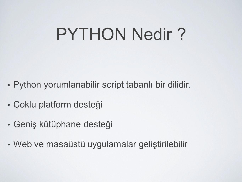 PYTHON Nedir Python yorumlanabilir script tabanlı bir dilidir.