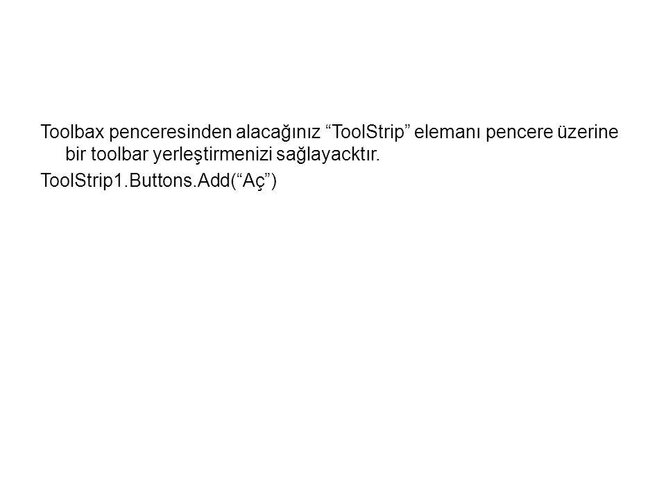 Toolbax penceresinden alacağınız ToolStrip elemanı pencere üzerine bir toolbar yerleştirmenizi sağlayacktır.
