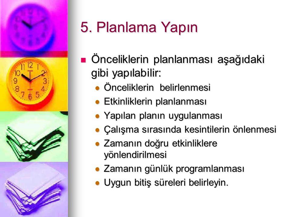 5. Planlama Yapın Önceliklerin planlanması aşağıdaki gibi yapılabilir: