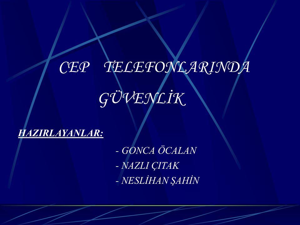GÜVENLİK CEP TELEFONLARINDA HAZIRLAYANLAR: - GONCA ÖCALAN