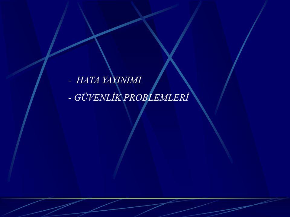 - HATA YAYINIMI GÜVENLİK PROBLEMLERİ