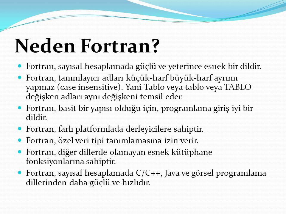 Neden Fortran Fortran, sayısal hesaplamada güçlü ve yeterince esnek bir dildir.