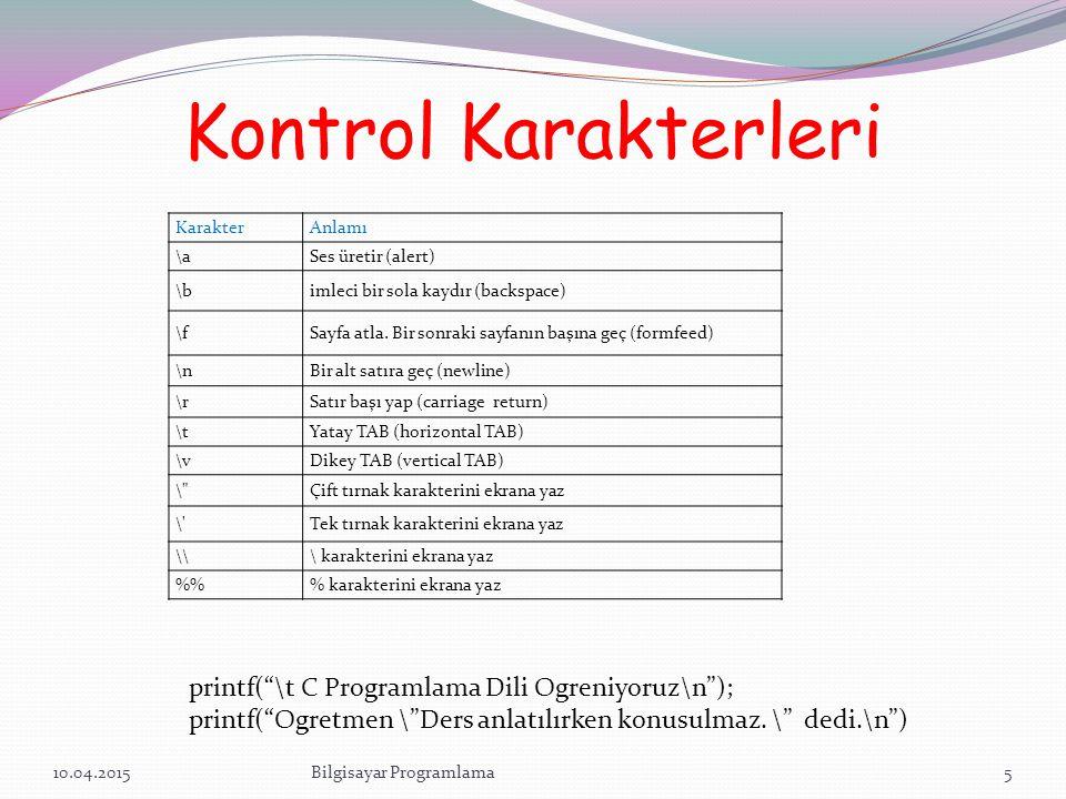Kontrol Karakterleri printf( \t C Programlama Dili Ogreniyoruz\n );