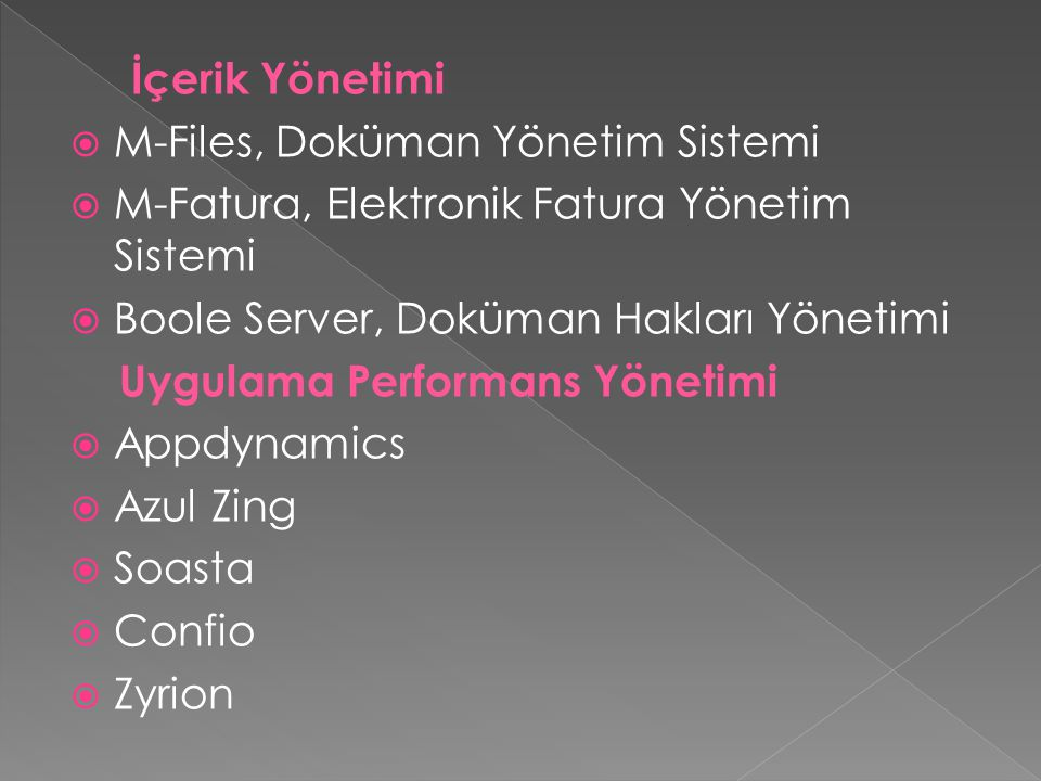 İçerik Yönetimi M-Files, Doküman Yönetim Sistemi. M-Fatura, Elektronik Fatura Yönetim Sistemi. Boole Server, Doküman Hakları Yönetimi.