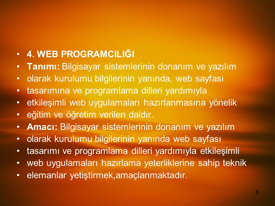4. WEB PROGRAMCILIĞI Tanımı: Bilgisayar sistemlerinin donanım ve yazılım. olarak kurulumu bilgilerinin yanında, web sayfası.