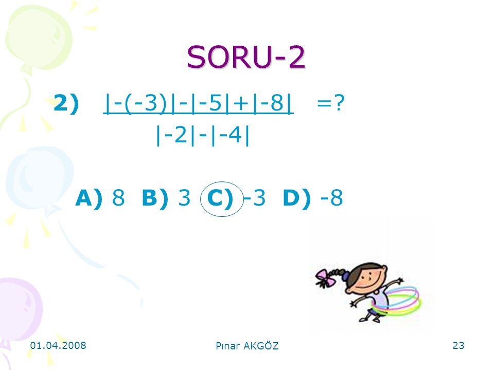 SORU-2 2) |-(-3)|-|-5|+|-8| = |-2|-|-4| A) 8 B) 3 C) -3 D) -8