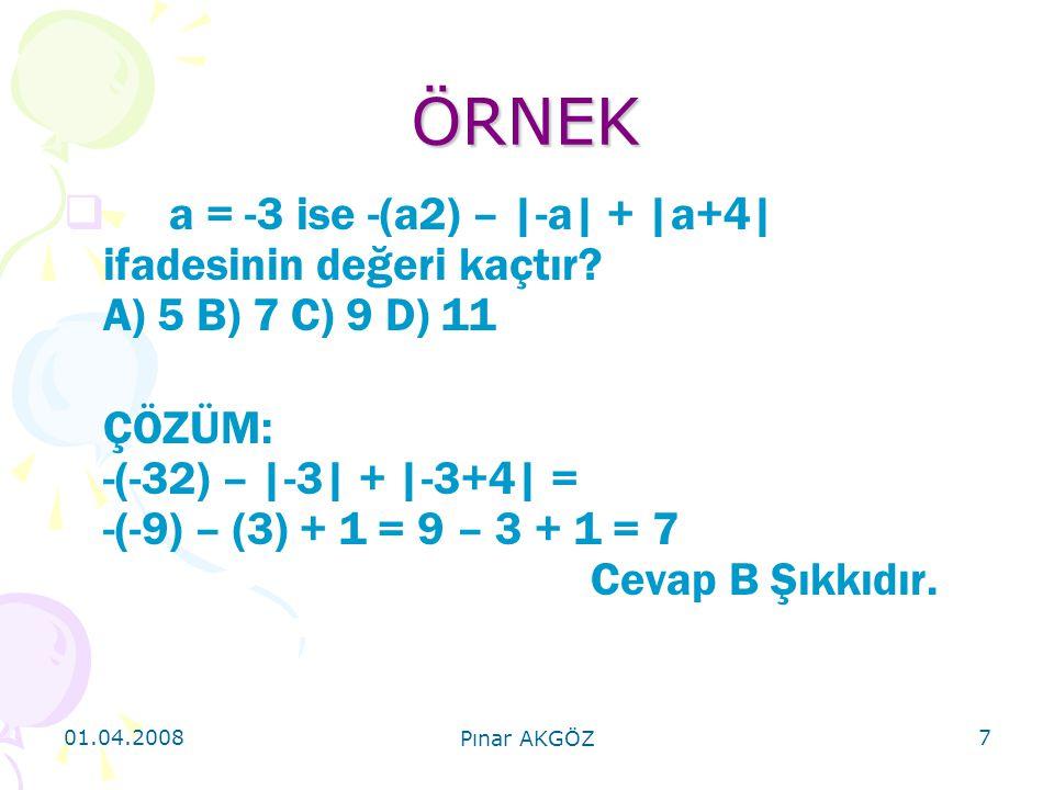 ÖRNEK a = -3 ise -(a2) – |-a| + |a+4| ifadesinin değeri kaçtır A) 5 B) 7 C) 9 D) 11.