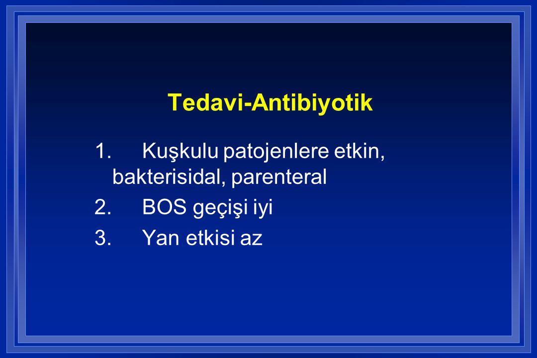Tedavi-Antibiyotik 1. Kuşkulu patojenlere etkin, bakterisidal, parenteral.