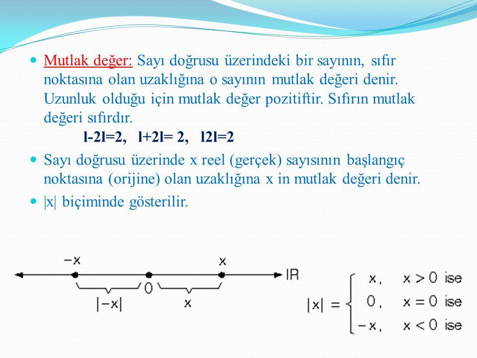 Mutlak değer: Sayı doğrusu üzerindeki bir sayının, sıfır noktasına olan uzaklığına o sayının mutlak değeri denir. Uzunluk olduğu için mutlak değer pozitiftir. Sıfırın mutlak değeri sıfırdır. l-2l=2, l+2l= 2, l2l=2