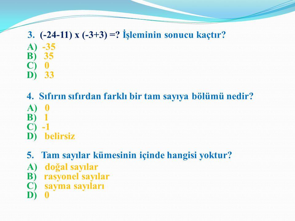 3. (-24-11) x (-3+3) = İşleminin sonucu kaçtır