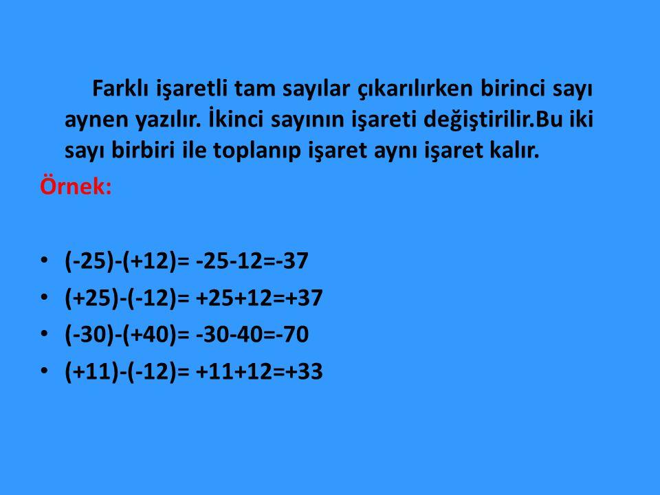 Farklı işaretli tam sayılar çıkarılırken birinci sayı aynen yazılır