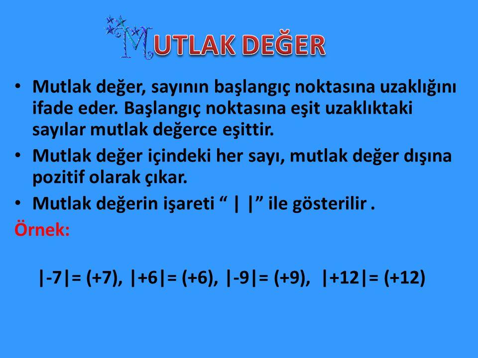 UTLAK DEĞER Mutlak değer, sayının başlangıç noktasına uzaklığını ifade eder. Başlangıç noktasına eşit uzaklıktaki sayılar mutlak değerce eşittir.