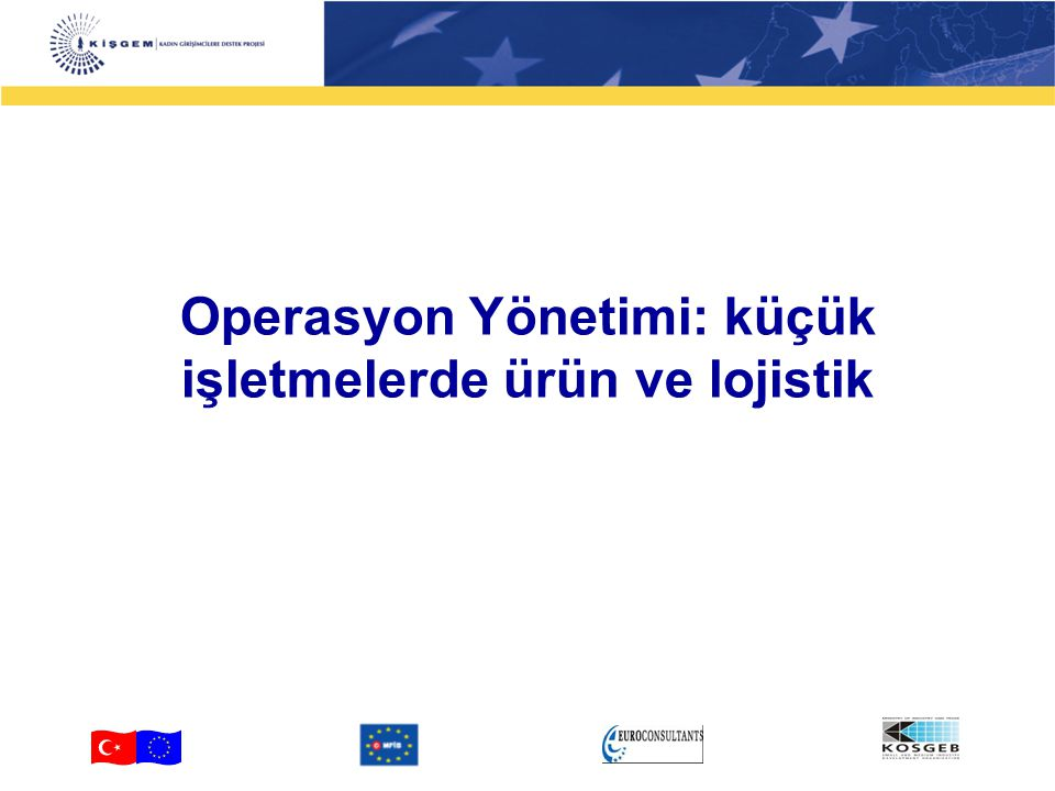 Operasyon Yönetimi: küçük işletmelerde ürün ve lojistik