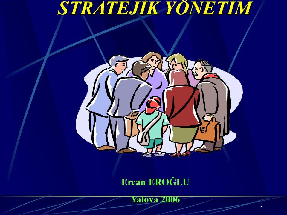 STRATEJİK YÖNETİM Ercan EROĞLU Yalova 2006