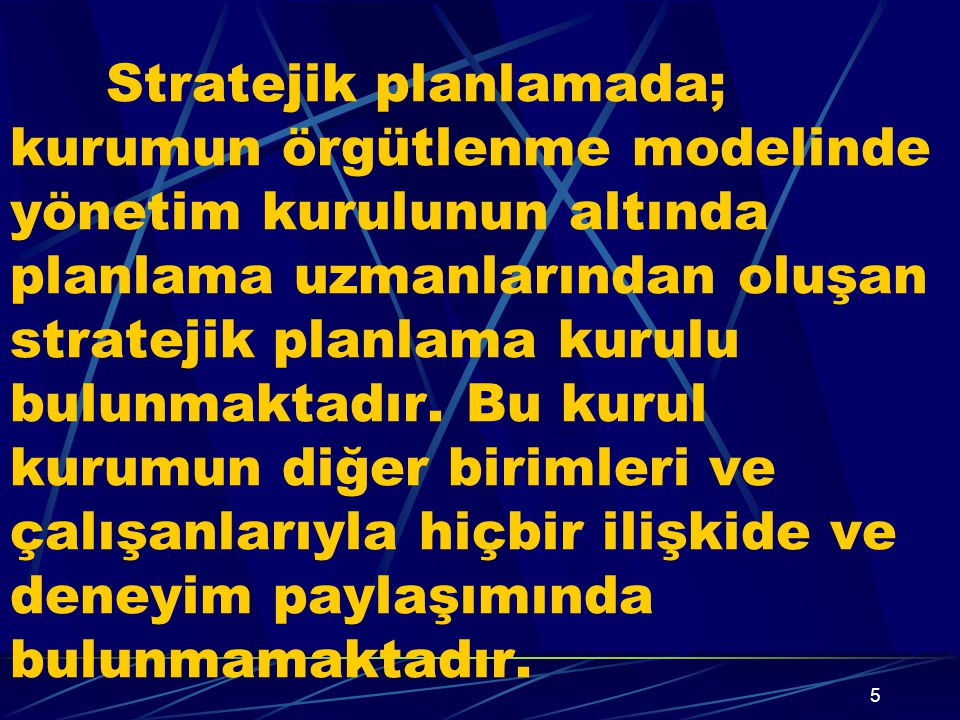 Stratejik planlamada; kurumun örgütlenme modelinde yönetim kurulunun altında planlama uzmanlarından oluşan stratejik planlama kurulu bulunmaktadır.