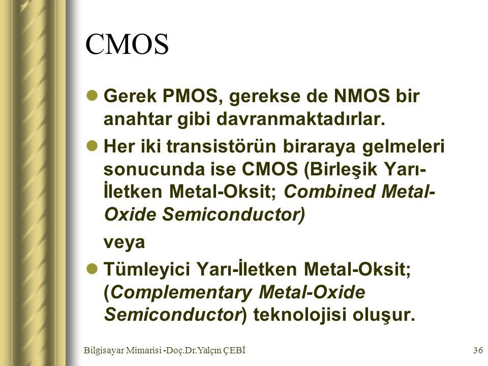 CMOS Gerek PMOS, gerekse de NMOS bir anahtar gibi davranmaktadırlar.